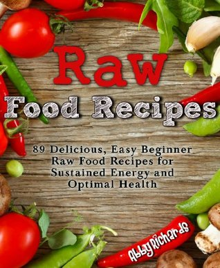 Raw food recipes 89 delicious easy beginner raw food recipes for 19399313 forumfinder Choice Image