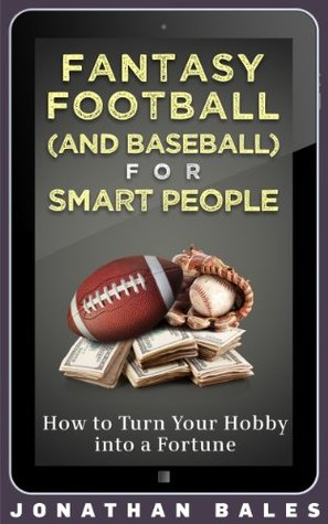 Fantasy Football (and Baseball) for Smart People: How to Turn Your Hobby into a Fortune