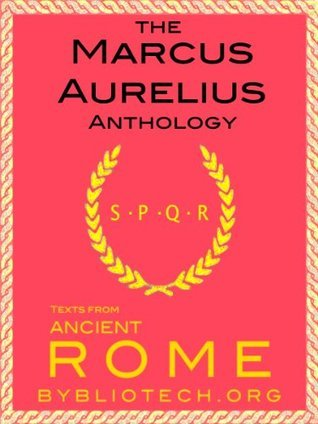 The Marcus Aurelius Anthology: The Meditations (Illustrated) (Texts From Ancient Rome Book 10)