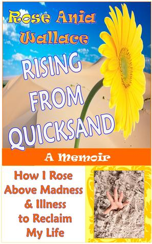 Rising from Quicksand: How I Rose Above Madness & Illness to Reclaim My Life