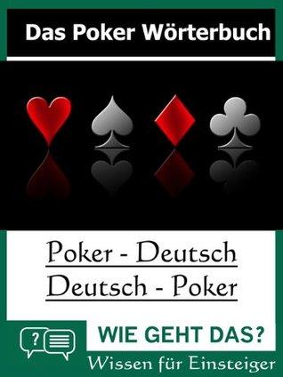 Das Poker Wörterbuch: Poker : Deutsch - Deutsch : Poker