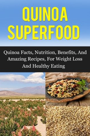 quinoa-superfood-quinoa-facts-nutrition-benefits-and-amazing-recipes-for-weight-loss-and-healthy-living-quinoa-quinoa-recipes-quinoa-cookbook
