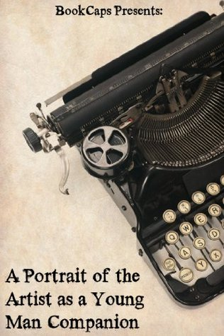 A Portrait of the Artist as a Young Man Companion (Includes Study Guide, Complete Unabridged Book, Historical Context, Biography and Character Index)(Annotated)