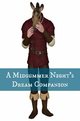A Midsummer Night's Dream Companion (Includes Study Guide, Complete Unabridged Book, Historical Context, Biography, and Character Index)(Annotated)