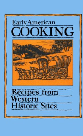 Early American Cooking: Recipes from Western Historic Sites