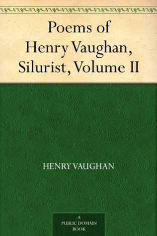 Poems of Henry Vaughan, Silurist, Volume II
