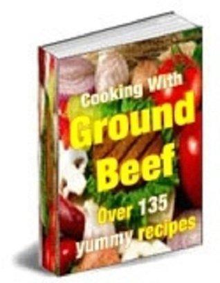 135 Delicious GROUND BEEF RECIPES eBOOK Cookbook