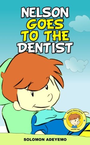 Children's Book: Nelson Goes To The Dentist: Age 3 - 8 Years Old (Nelson Story Series - Volume 2)