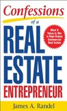Confessions of a Real Estate Entrepreneur: What It Takes to Win in High-Stakes Commercial Real Estate : What it Takes to Win in High-Stakes Commercial Real Estate