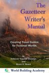 The Gazetteer Writer's Manual: Creating Travel Guides to Fictional Worlds (World Building Series)