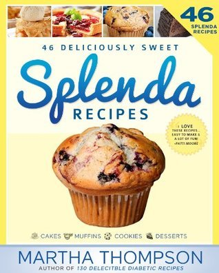 Deliciously Sweet Splenda Recipes Cookbook: No-Sugar, Low-Sugar, Sugar-Free and Diabetic Recipes Using Splenda