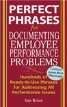Perfect Phrases for Documenting Employee Performance Problems: Hundreds of Ready-to-use Phrases for Addressing All Performance Issues