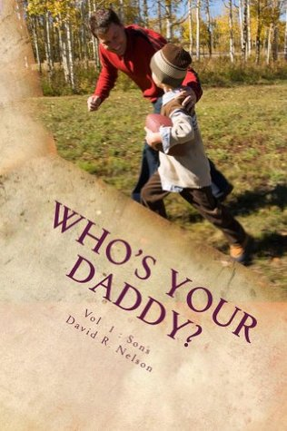 Who's Your Daddy? Bible Based Stories for Modern Families : Vol 1