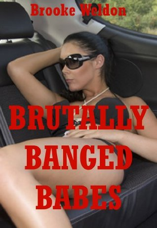 Brutally Banged Babes: Five Hardcore Rough Sex Erotica Stories