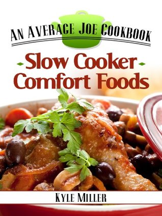 Slow Cooker Comfort Foods (The Average Joe Cookbook Series)