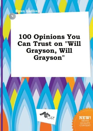 100 Opinions You Can Trust on Will Grayson, Will Grayson