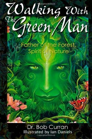 Walking with the Green Man: Father of the Forest, Spirit of Nature