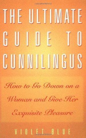 The Ultimate Guide to Cunnilingus: How to Go Down on a Woman and Give Her Exquisite Pleasure