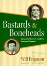 Bastards & Boneheads: Canada's Glorious Leaders, Past and Present