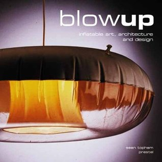 Blow-up: inflatable art, architecture and design (art & design) by Sean Topham