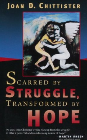 Scarred by Struggle, Transformed by Hope by Joan D. Chittister