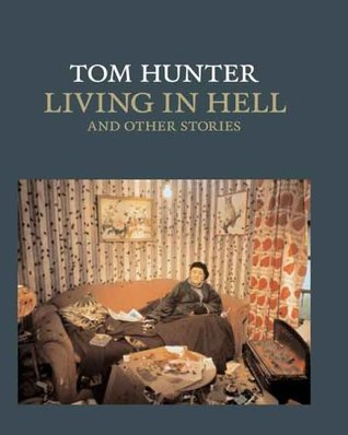 Tom Hunter: Living in Hell and Other Stories