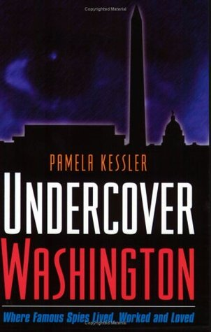 Undercover Washington: Where Famous Spies Lived, Worked and Loved