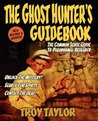 The Ghost Hunter's Guidebook: The Essential Guide to Investigating Reports of Ghosts & Hauntings
