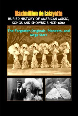 Buried History of American Music, Songs and Showbiz Since1606: The Forgotten Originals, Pioneers, and Mega Stars