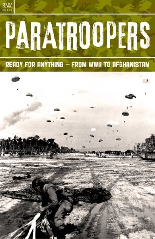 Paratroopers : Ready for Anything - From WWII to Afghanistan - Operations Colossus, Biting, Torch, Husky, Tonga, Hasty, Dragoon, Varsity, Doomsday, Battles of Arnhem, Bulge, Aden, Ireland, Iraq