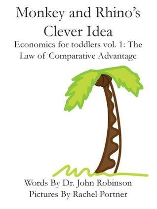 Monkey and Rhino's Clever Idea Economics for Toddlers Volume 1: The Law of Comparative Advantage (Children's Book)(Picture Book)(Economics)