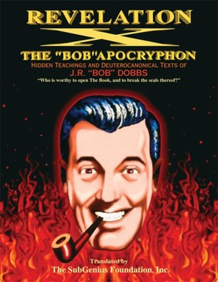 Revelation X: The Bob Apocryphon, Hidden Teachings and Deuterocanonical Texts of J.R. Bob Dobbs