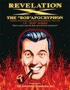 Revelation X: The Bob Apocryphon, Hidden Teachings and Deuterocanonical Texts of J.R. Bob Dobbs