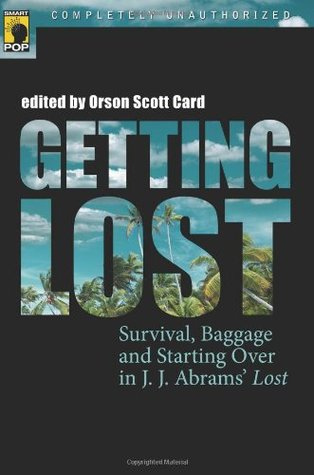 Getting Lost: Survival, Baggage, and Starting Over in J. J. Abrams' Lost (Smart Pop series)
