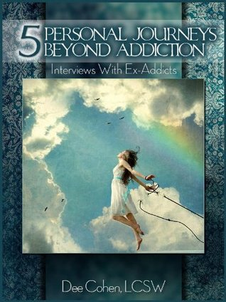 Five Personal Journeys Beyond Addiction: Interviews With Former Addicts