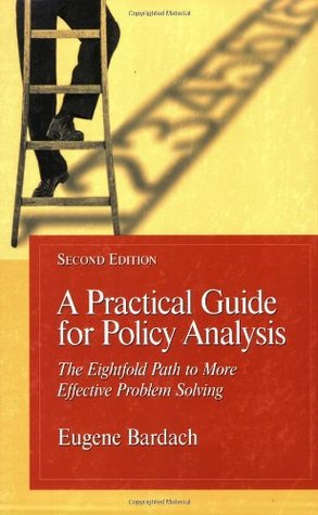a practical guide for policy analysis the eightfold path to more rh goodreads com a practical guide for policy analysis the eightfold path a practical guide for policy analysis the eightfold path