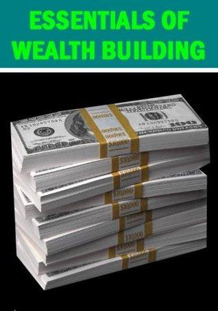 4 Essentials of Wealth Building