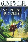 In Green's Jungles: The Second Volume of 'The Book of the Short Sun' by Gene Wolfe