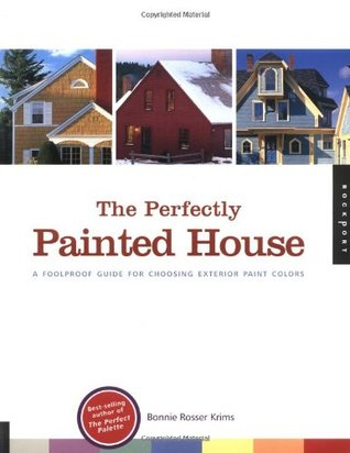 The Perfectly Painted House: A Fool-proof Guide for Choosing Exterior Colors for Your Home