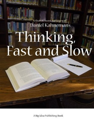 Thinking, Fast and Slow by Daniel Kahneman: A Short and Sweet Summary