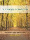 Destination: Reinvention: Starting Over During The Worst Job Market In A Lifetime