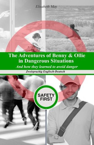 The Adventures of Benny & Ollie in Dangerous Situations аnd how they learned to avoid danger (Gestufte Englische Lesebücher für Kinder)