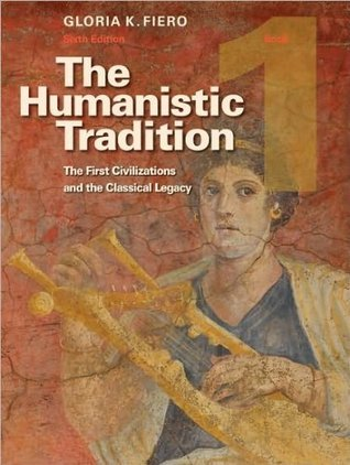 G. Fiero's The Humanistic Tradition, Book 1 6th(sixth) edition (The Humanistic Tradition, Book 1: The First Civilizations and the Classical Legacy [Paperback])(2010)