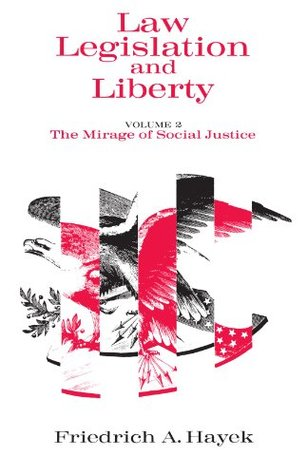 The Mirage of Social Justice by Friedrich A. Hayek