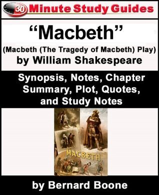 "30-Minute Study Guide: ""Macbeth"" (The Tragedy of Macbeth Play) by William Shakespeare Synopsis, Notes, Chapter Summary, Plot, Quotes, and Study Notes"