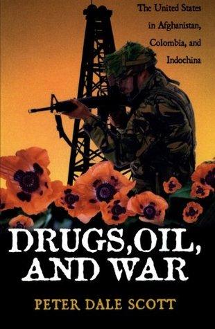 Drugs, Oil & War by Peter Dale Scott