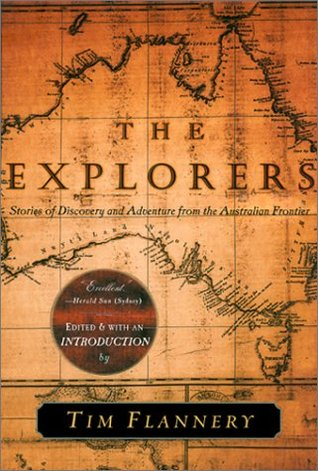 Ebook The Explorers: Stories of Discovery and Adventure from the Australian Frontier by Tim Flannery TXT!