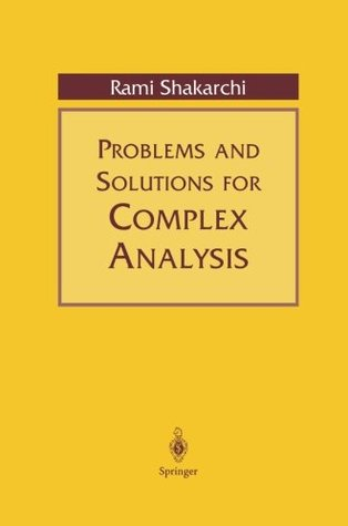 problems and solutions for complex analysis by rami shakarchi rh goodreads com