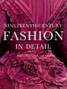 Nineteeth-Century Fashion in Detail by Lucy Johnston