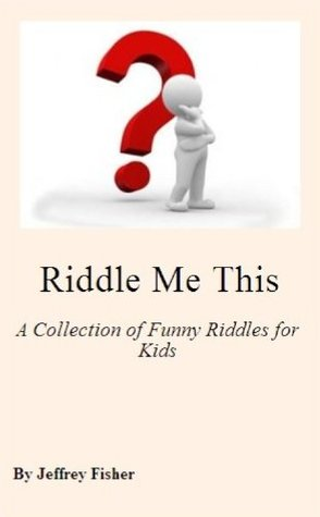 Riddle Me This: A Collection of Funny Riddles for Kids
